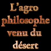 « L'agro philosophe » venu du désert